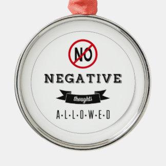 No Negatives Metal Ornament