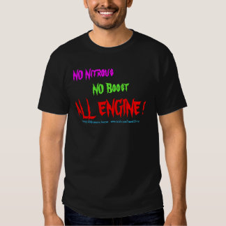 NO Nitrous, NO Boost, ALL ENGINE !, copyright 2... Tee Shirt