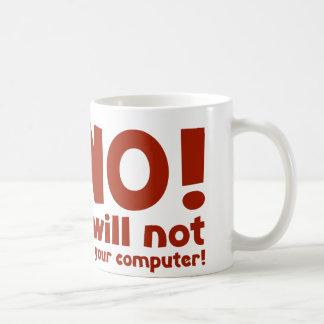 ¡NO! ¡No fijaré su ordenador! Taza Clásica