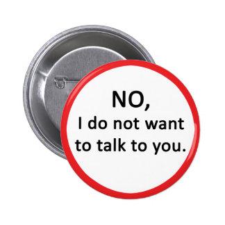 NO, no quiero hablar con usted Pin Redondo De 2 Pulgadas