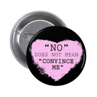 """""""No"""" no significa que """"convénzame"""" abotonar Pin Redondo De 2 Pulgadas"""