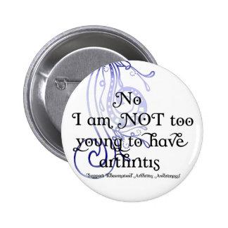 ¡No, no soy demasiado joven tener artritis! Diseño Pin Redondo 5 Cm