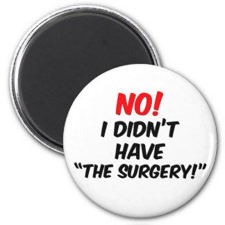 """¡No!  No tenía """"la cirugía """" Imán De Frigorifico"""