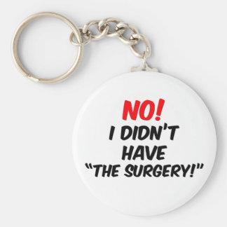 """¡No!  No tenía """"la cirugía """" Llaveros"""