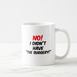 """¡No!  No tenía """"la cirugía """" Taza De Café"""