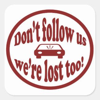 ¡No nos siga, nosotros se pierden también! diseño  Colcomanias Cuadradas Personalizadas