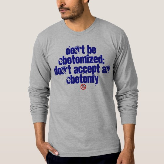no-obama, Don't be Obotomized; don't accept an ... T-Shirt