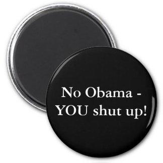 No Obama - YOU shut up! Fridge Magnet