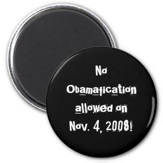 No Obamafication allowed on Nov. 4, 2008! 2 Inch Round Magnet