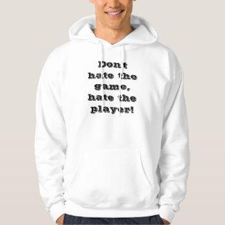 ¡No odie el juego, odian el jugador! Sudaderas