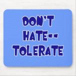 ¡No odie - tolere! Camisetas, tazas, botones Tapetes De Ratones