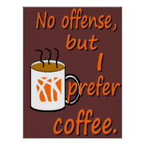 No Offense I Prefer Coffee Poster