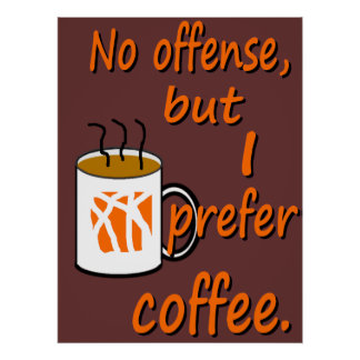 No Offense I Prefer Coffee Poster