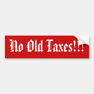 No Old Taxes!!! Car Bumper Sticker