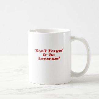 No olvide ser impresionante taza