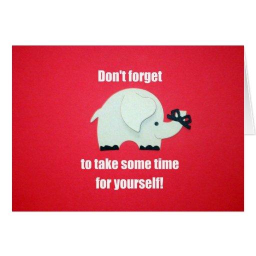 ¡No olvide tardar un cierto tiempo para sí mismo! Tarjeta De Felicitación