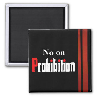 No on Prohibition 2 Inch Square Magnet