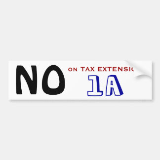 NO on TAX EXTENSION 1A Bumper Stickers
