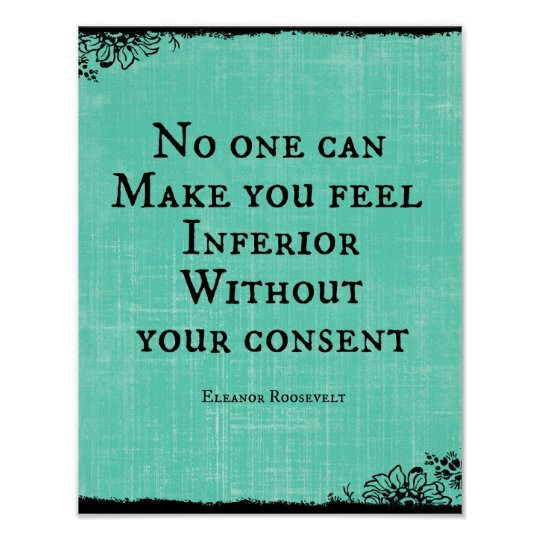 Inferior Quotes: No One Can Make You Feel Inferior Quote Poster