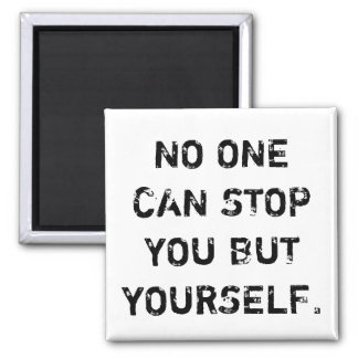 NO one CAN stop you but yourself - magnet