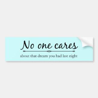 No one Cares Bumpersticker Bumper Sticker