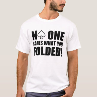 No One Cares What You Folded! T-Shirt