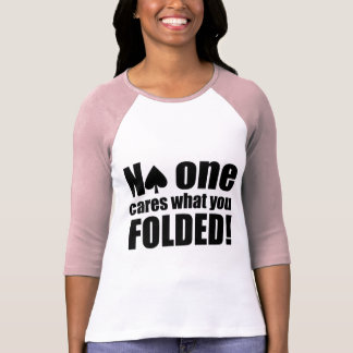 No One Cares What You Folded T Shirt