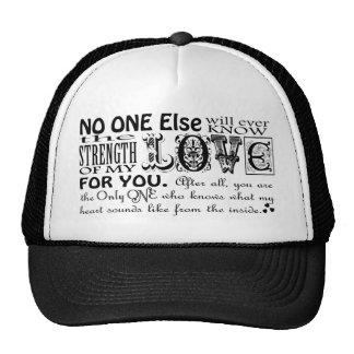No One Else Will Ever Know the Strength of My Love Trucker Hat