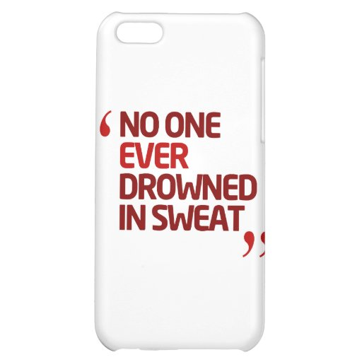 No One Ever Drowned in Sweat Running Inspiration iPhone 5C Cases