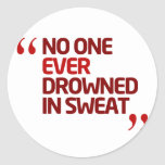 No One Ever Drowned in Sweat Running Inspiration Round Stickers