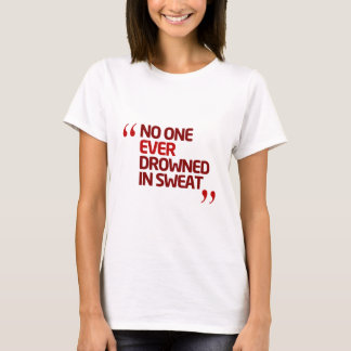 No One Ever Drowned in Sweat Running Inspiration T-Shirt