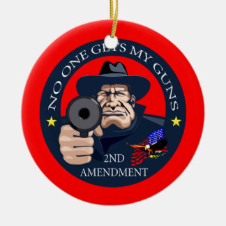 No One Gets My Guns 1 Ceramic Ornament
