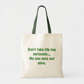No one gets out alive... tote bags