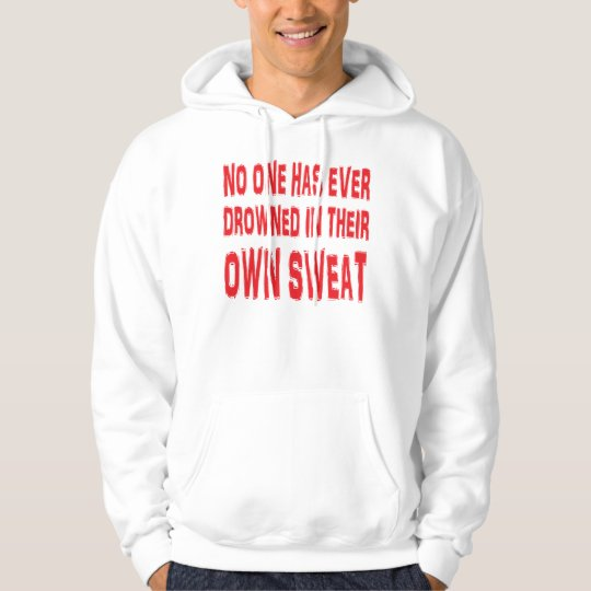 No one has ever drowned in their own sweat hoodie