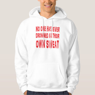 No one has ever drowned in their own sweat sweatshirt