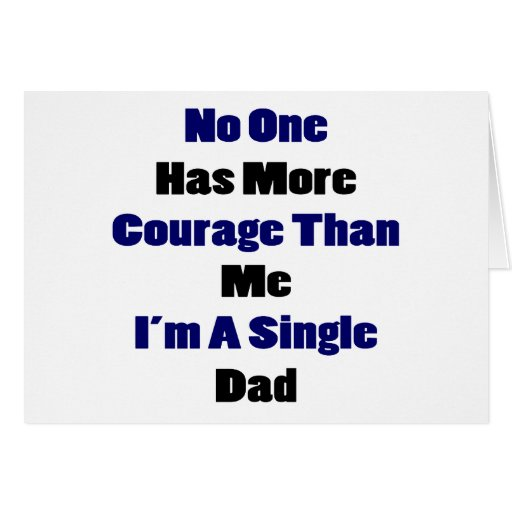 No One Has More Courage Than Me I'm A Single Dad Card