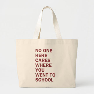 """No One Here Cares Where You Went to School"" Tote"