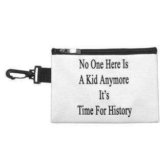 No One Here Is A Kid Anymore It's Time For History Accessories Bags