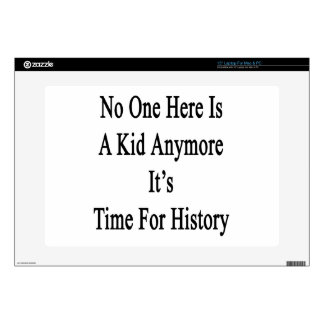 No One Here Is A Kid Anymore It's Time For History Decals For Laptops
