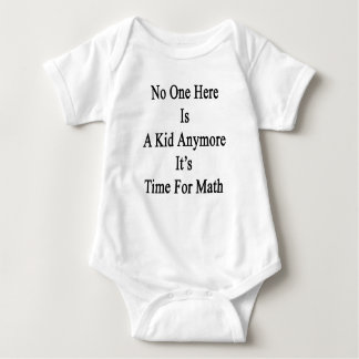 No One Here Is A Kid Anymore It's Time For Math T Shirt