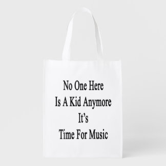 No One Here Is A Kid Anymore It's Time For Music Market Tote