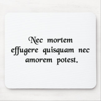 No one is able to flee from death or love. mouse pad
