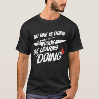 No One Is Born A Great Cook T-Shirt