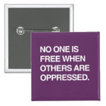 NO ONE IS FREE WHEN OTHERS ARE OPPRESSED BUTTONS