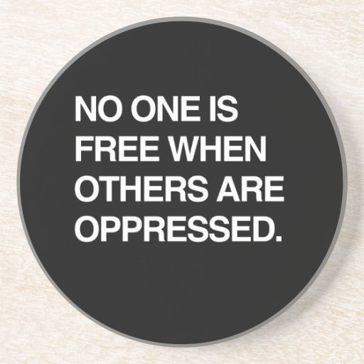 NO ONE IS FREE WHEN OTHERS ARE OPPRESSED BEVERAGE COASTERS