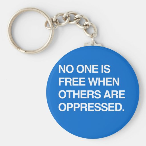 NO ONE IS FREE WHEN OTHERS ARE OPPRESSED KEYCHAIN