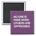 NO ONE IS FREE WHEN OTHERS ARE OPPRESSED REFRIGERATOR MAGNETS