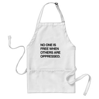 NO ONE IS FREE WHEN OTHERS ARE OPPRESSED.png Adult Apron