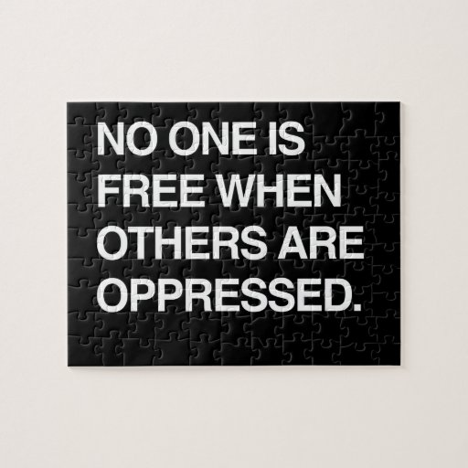 NO ONE IS FREE WHEN OTHERS ARE OPPRESSED PUZZLE