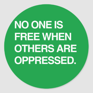 NO ONE IS FREE WHEN OTHERS ARE OPPRESSED CLASSIC ROUND STICKER